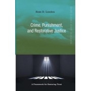 Crime, Punishment, and Restorative Justice by Ross London