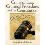 Criminal Law, Criminal Procedure, and the Constitution by Stephanie Jirard