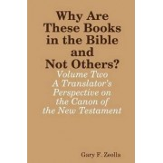 Why are These Books in the Bible and Not Others? - Volume Two - A Translator's Perspective on the Canon of the New Testament by Gary F. Zeolla