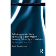 Rethinking the Mind-Body Relationship in Early Modern Literature, Philosophy, and Medicine by Charis Charalampous