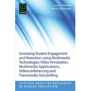 Increasing Student Engagement and Retention Using Multimedia Technologies by Laura A. Wankel