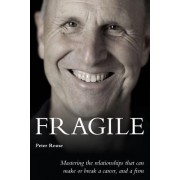 Fragile: Mastering the Relationships That Can Make or Break a Career, and a Firm