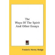 The Ways of the Spirit and Other Essays by Frederic Henry Hedge