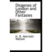 Diogenes of London and Other Fantasies by H B Marriott-Watson