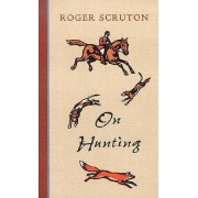 On Hunting by Visiting Professor School of Philosophical Anthropological and Film Studies Roger Scruton