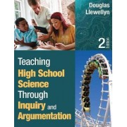 Teaching High School Science Through Inquiry and Argumentation by Douglas J. Llewellyn