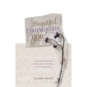 Beautiful, Courageous You: A Journey of Healing Spirit, Soul and Body from Depression
