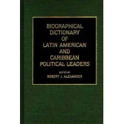 Biographical Dictionary of Latin American and Caribbean Political Leaders by Robert J. Alexander