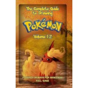The Complete Guide to Drawing Pokemon Volume 12 by Gala Publication