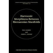 Harmonic Morphisms Between Riemannian Manifolds by Paul Baird