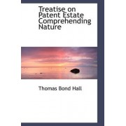 Treatise on Patent Estate Comprehending Nature by Thomas Bond Hall