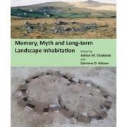 Memory, Myth and Long-Term Landscape Inhabitation by Adrian M. Chadwick