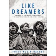 Like Dreamers: The Story of the Israeli Paratroopers Who Reunited Jerusalem and Divided a Nation by Yossi Klein Halevi