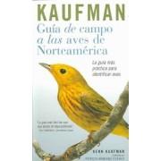 Guia de Campo Kaufman: A Las Aves Norteamericanas by Kenn Kaufman