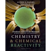Chemistry & Chemical Reactivity, Student Solutions Manual by Alton J Banks