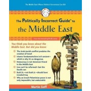 The Politically Incorrect Guide to the Middle East by Martin Sieff