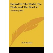 Gerard or the World, the Flesh, and the Devil V1 by Mary Elizabeth Braddon