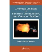 Chemical Analysis of Firearms, Ammunition, and Gunshot Residue by James Smyth Wallace