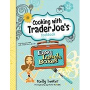 Easy Lunch Boxes: Cooking with Trader Joe's Cookbook by Kelly Lester