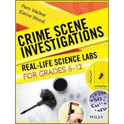 Crime Scene Investigations: Real Life Science Labs for Grades 6-12 by Pam Walker