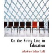 On the Firing Line in Education by Adoniram Judson Ladd