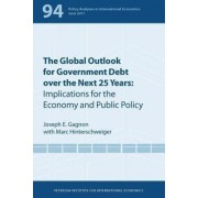 The Global Outlook for Government Debt Over the Next 25 Years - Implications for the Economy and Public Policy by Joseph E. Gagnon