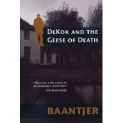 Dekok and the Geese of Death by Albert C. Baantjer