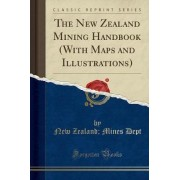The New Zealand Mining Handbook (with Maps and Illustrations) (Classic Reprint) by New Zealand Mines Dept
