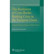 The Resolution of Cross-Border Banking Crises in the European Union by Seraina Neva Grunewald