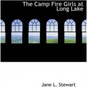 The Camp Fire Girls at Long Lake by Jane L Stewart