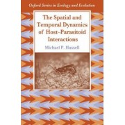 The Spatial and Temporal Dynamics of Host-parasitoid Interactions by Michael P. Hassell
