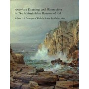 American Drawings and Watercolors in the Metropolitan Museum of Art: A Catalogue of Works by Artists Born Before 1835 v. 1 by Kevin J. Avery