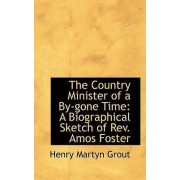 The Country Minister of a By-Gone Time by Henry Martyn Grout