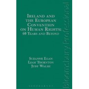Ireland and the European Convention on Human Rights: 60 Years and Beyond by Suzanne Egan