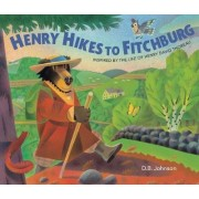 Henry Hikes to Fitchburg by D.B. Johnson
