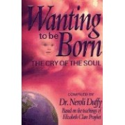 Wanting to Be Born: The Cry of the Soul; Based on the Teachings of Elizabeth Clare Prophet