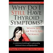 Why Do I Still Have Thyroid Symptoms? When My Lab Tests Are Normal: A Revolutionary Breakthrough in Understanding Hashimoto's Disease and Hypothyroidi