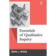 Essentials of Qualitative Inquiry by Maria J. Mayan