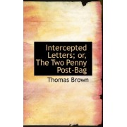 Intercepted Letters; Or, the Two Penny Post-Bag by Thomas Brown Ph.D.