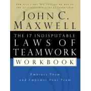The 17 Indisputable Laws of Teamwork Workbook by John C. Maxwell