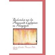 Recherches Sur Les Monuments Cyclop Ens Ou P Lasgiques by Louis-Charles Franois Petit-Radel