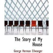 The Story of My House by George Herman Ellwanger