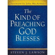 The Kind of Preaching God Blesses by Steven J. Lawson