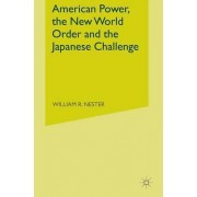 American Power, the New World Order and the Japanese Challenge by William R. Nester