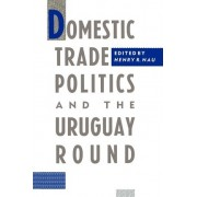 Domestic Trade Politics and the Uruguay Round by Henry R. Nau