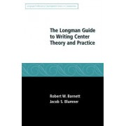 The Longman Guide to Writing Center Theory and Practice by Robert W. Barnett