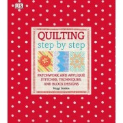 Quilting Step by Step by Maggi Gordon