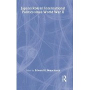 Japan's Role in International Politics Since World War II by Edward R. Beauchamp