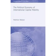The Political Economy of International Capital Mobility by Matthew Watson