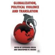 Globalization, Political Violence and Translation by Esperanza Bielsa